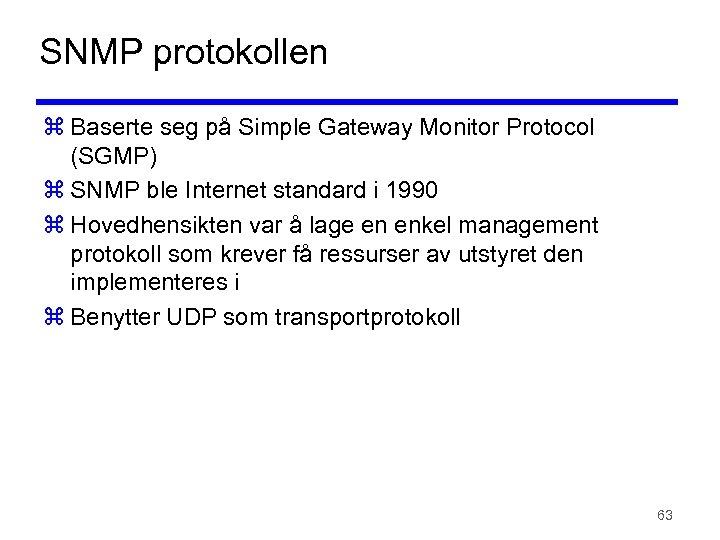 SNMP protokollen z Baserte seg på Simple Gateway Monitor Protocol (SGMP) z SNMP ble