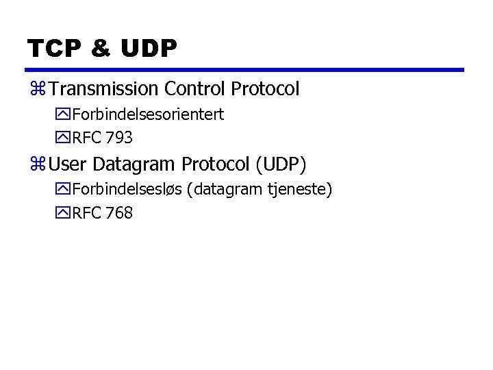 TCP & UDP z Transmission Control Protocol y. Forbindelsesorientert y. RFC 793 z User