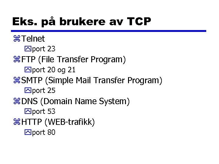 Eks. på brukere av TCP z Telnet yport 23 z FTP (File Transfer Program)