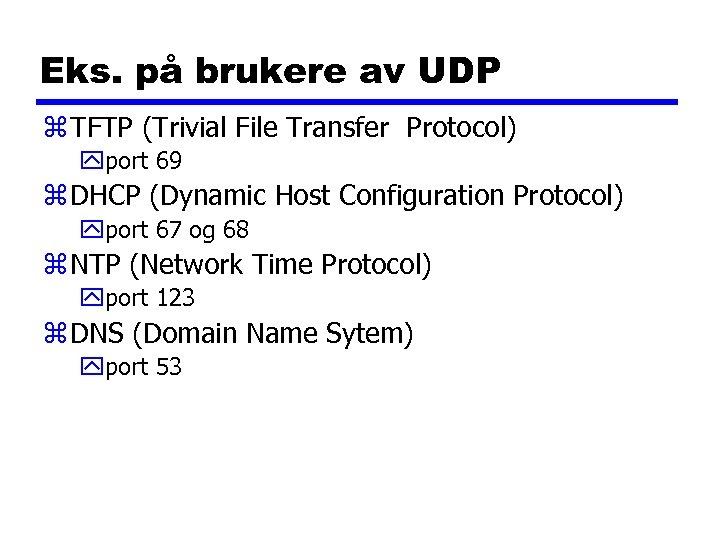 Eks. på brukere av UDP z TFTP (Trivial File Transfer Protocol) yport 69 z