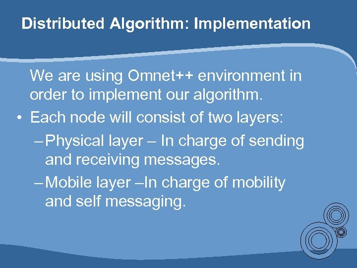 Distributed Algorithm: Implementation We are using Omnet++ environment in order to implement our algorithm.