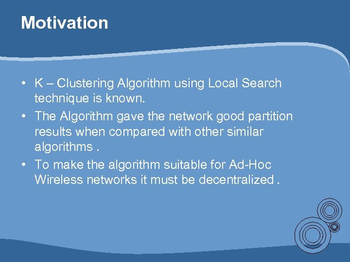 Motivation • K – Clustering Algorithm using Local Search technique is known. • The