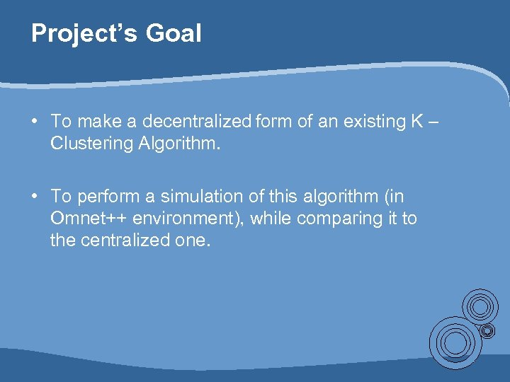 Project's Goal • To make a decentralized form of an existing K – Clustering