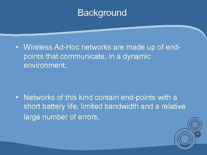 Background • Wireless Ad-Hoc networks are made up of endpoints that communicate, in a