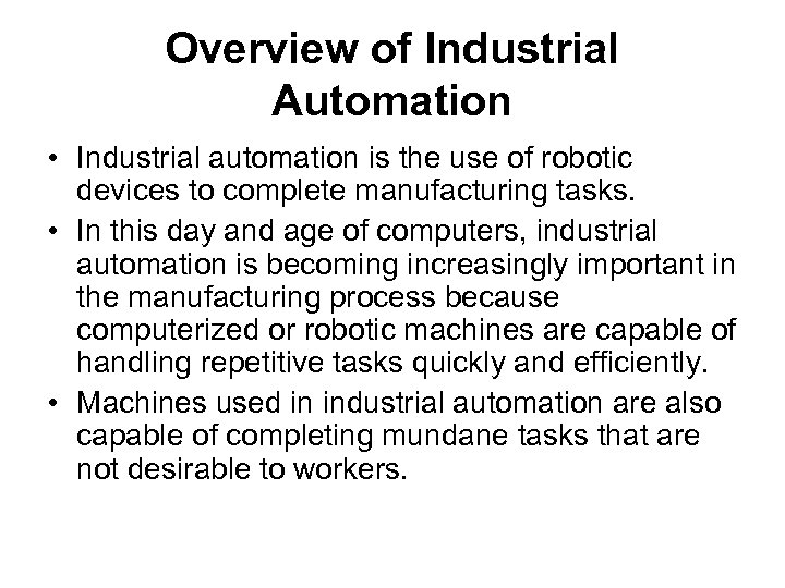 Overview of Industrial Automation • Industrial automation is the use of robotic devices to
