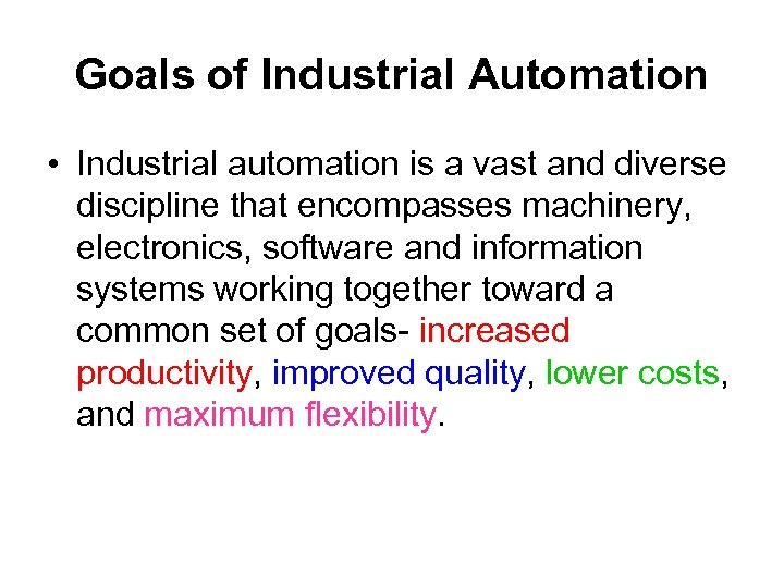 Goals of Industrial Automation • Industrial automation is a vast and diverse discipline that