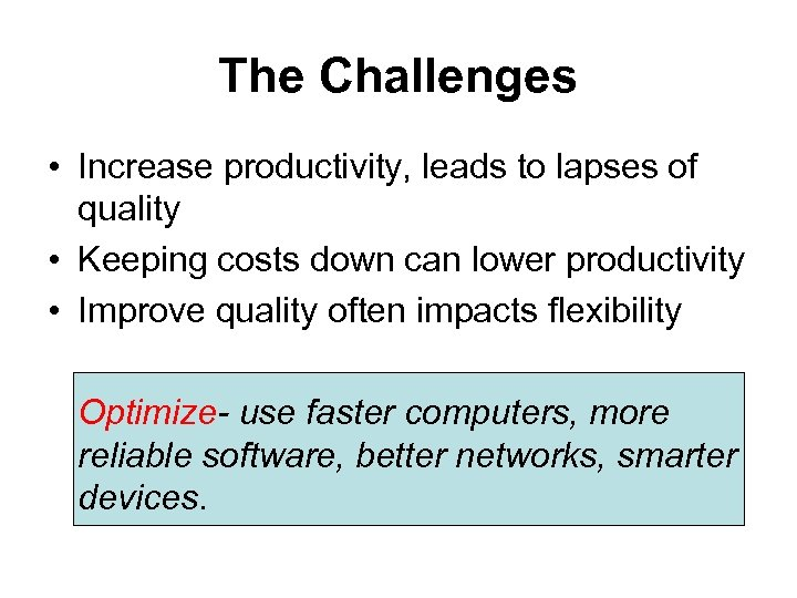 The Challenges • Increase productivity, leads to lapses of quality • Keeping costs down