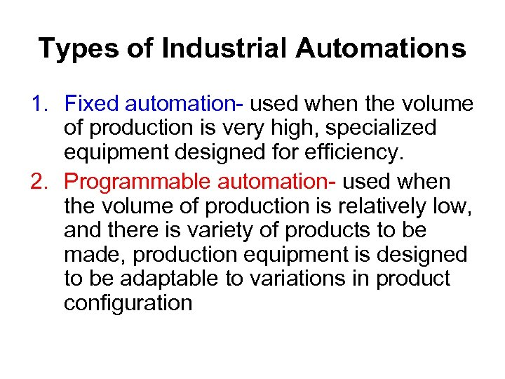 Types of Industrial Automations 1. Fixed automation- used when the volume of production is