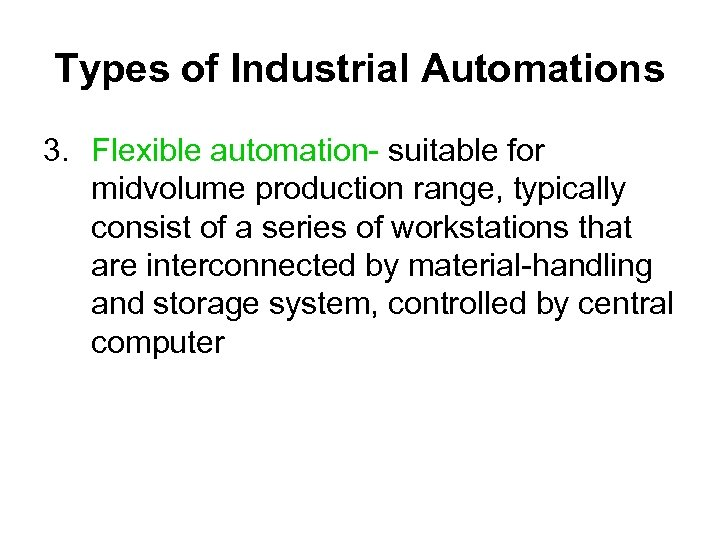 Types of Industrial Automations 3. Flexible automation- suitable for midvolume production range, typically consist
