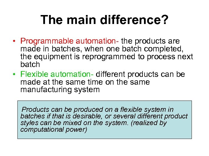 The main difference? • Programmable automation- the products are made in batches, when one
