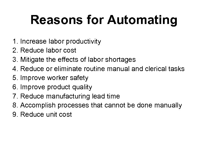Reasons for Automating 1. Increase labor productivity 2. Reduce labor cost 3. Mitigate the