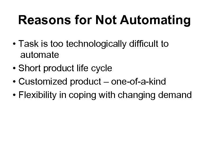 Reasons for Not Automating • Task is too technologically difficult to automate • Short