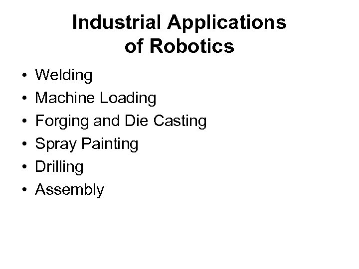 Industrial Applications of Robotics • • • Welding Machine Loading Forging and Die Casting