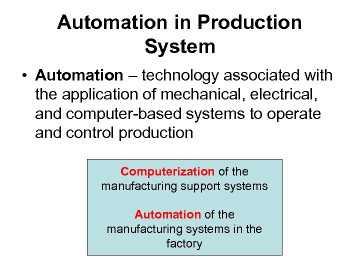 Automation in Production System • Automation – technology associated with the application of mechanical,