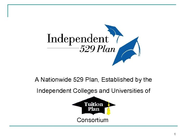 A Nationwide 529 Plan, Established by the Independent Colleges and Universities of Consortium 1