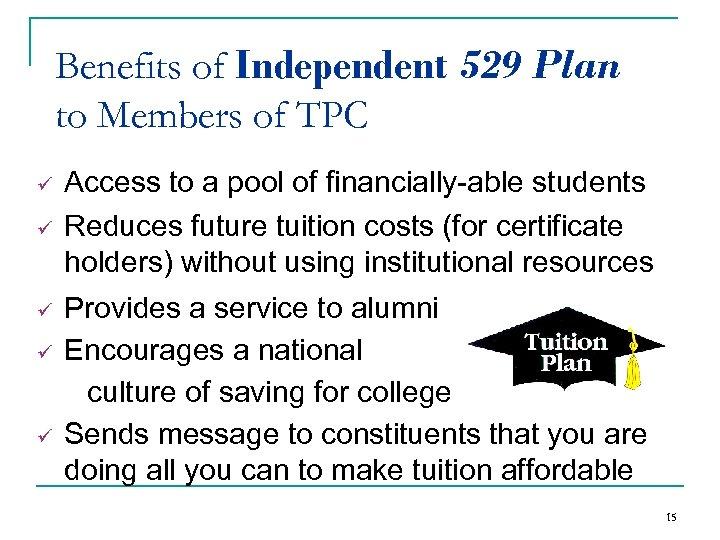 Benefits of Independent 529 Plan to Members of TPC ü ü ü Access to