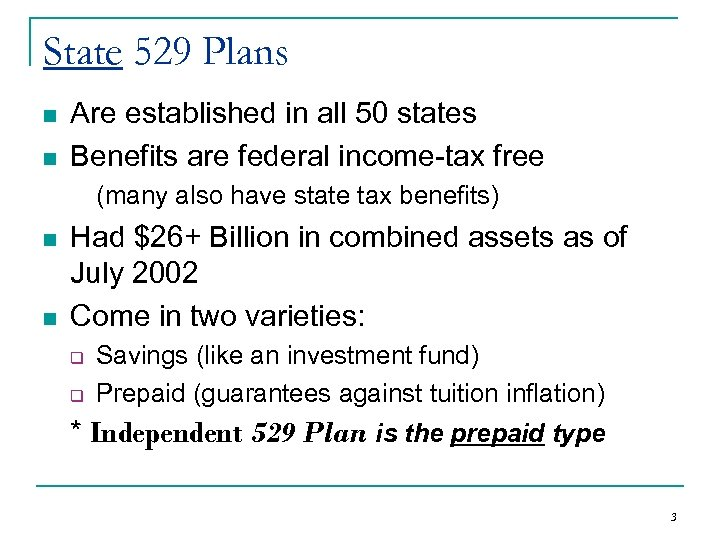 State 529 Plans n n Are established in all 50 states Benefits are federal