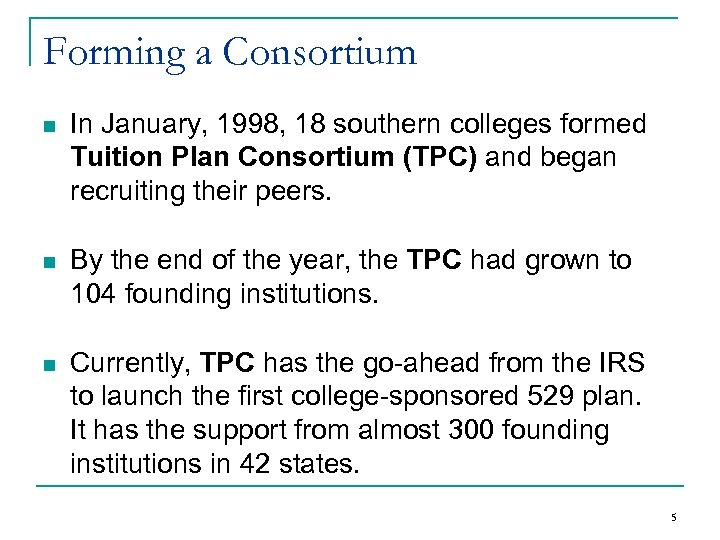Forming a Consortium n In January, 1998, 18 southern colleges formed Tuition Plan Consortium