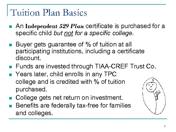 Tuition Plan Basics n An Independent 529 Plan certificate is purchased for a specific