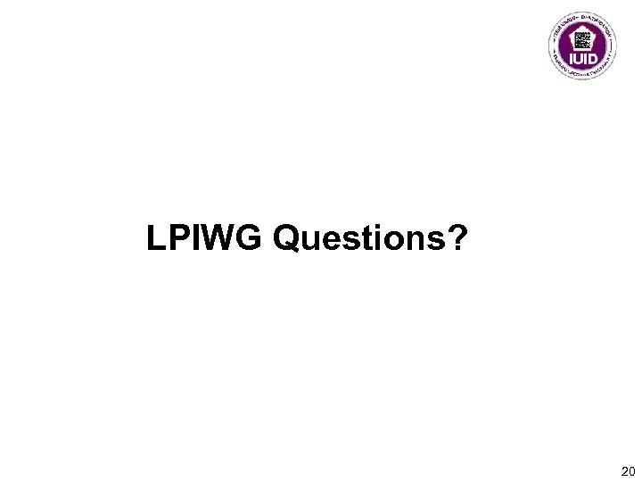 LPIWG Questions? 20