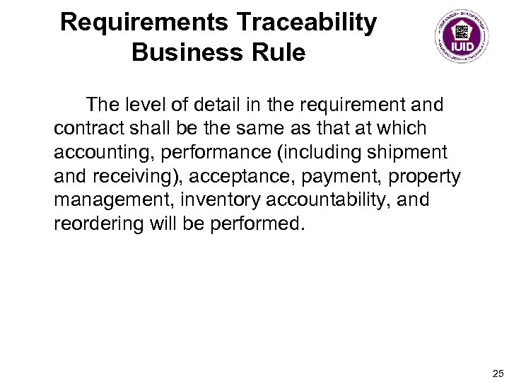 Requirements Traceability Business Rule The level of detail in the requirement and contract shall