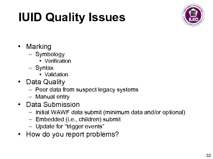 IUID Quality Issues • Marking – Symbology • Verification – Syntax • Validation •