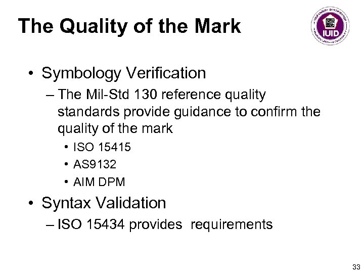 The Quality of the Mark • Symbology Verification – The Mil-Std 130 reference quality