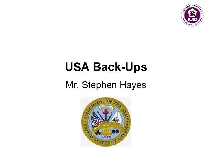 USA Back-Ups Mr. Stephen Hayes