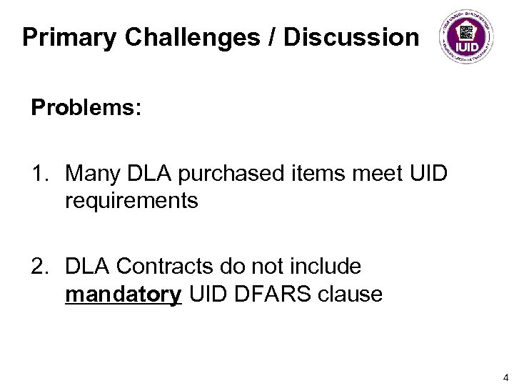 Primary Challenges / Discussion Problems: 1. Many DLA purchased items meet UID requirements 2.