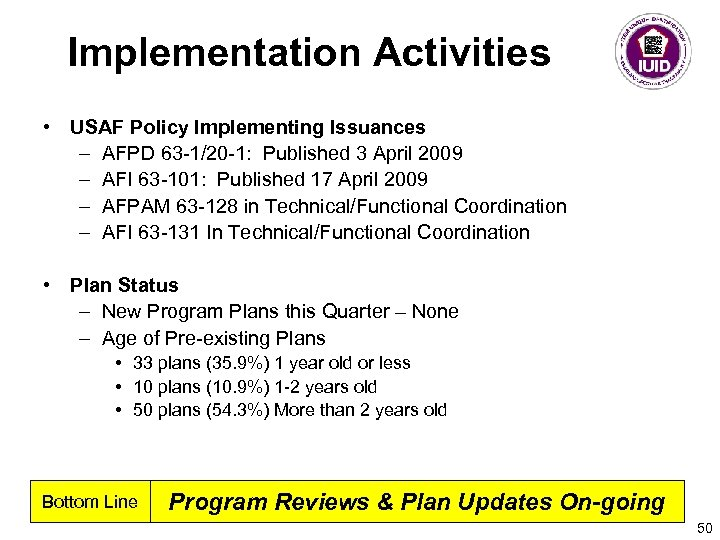 Implementation Activities • USAF Policy Implementing Issuances – AFPD 63 -1/20 -1: Published 3