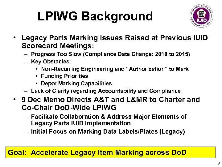 LPIWG Background • Legacy Parts Marking Issues Raised at Previous IUID Scorecard Meetings: –