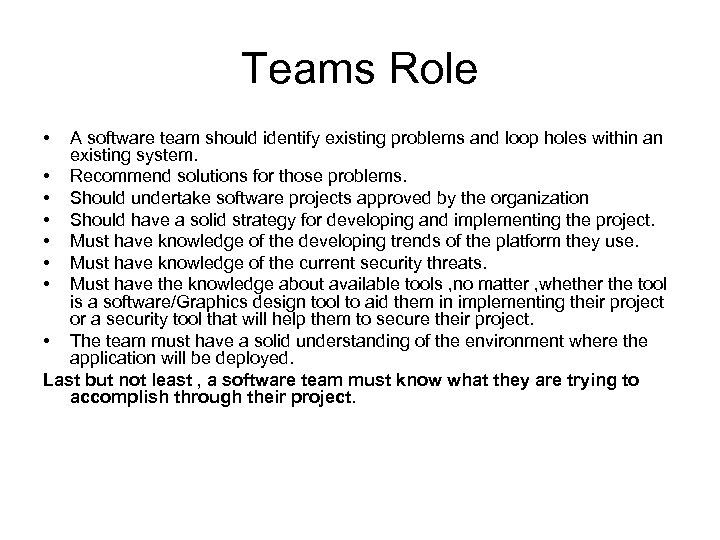Teams Role • A software team should identify existing problems and loop holes within