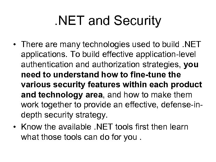 . NET and Security • There are many technologies used to build. NET applications.