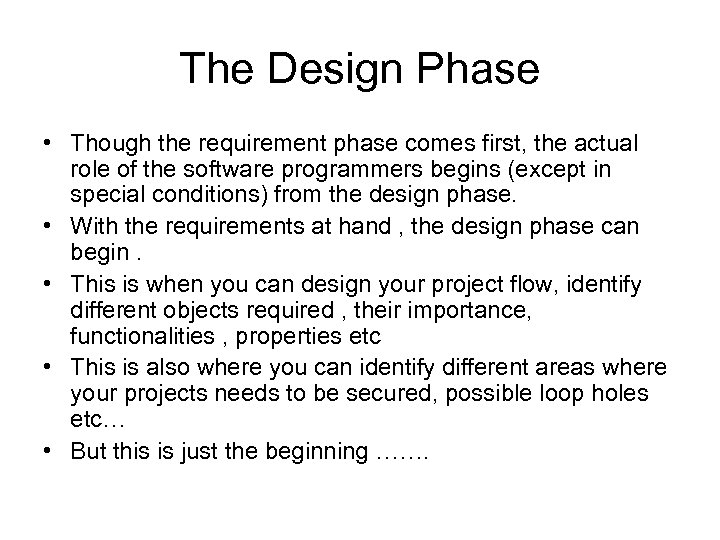 The Design Phase • Though the requirement phase comes first, the actual role of