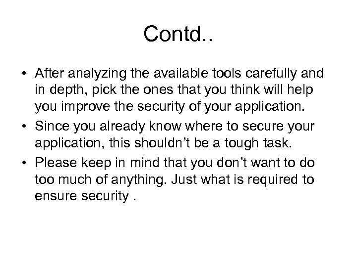 Contd. . • After analyzing the available tools carefully and in depth, pick the