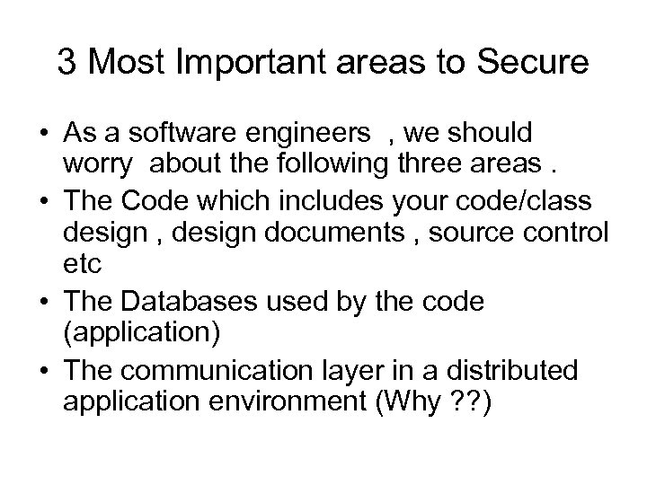 3 Most Important areas to Secure • As a software engineers , we should