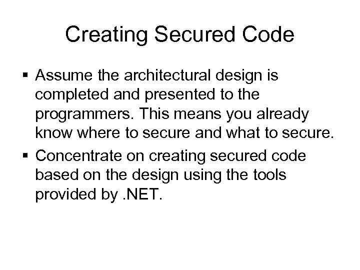 Creating Secured Code § Assume the architectural design is completed and presented to the