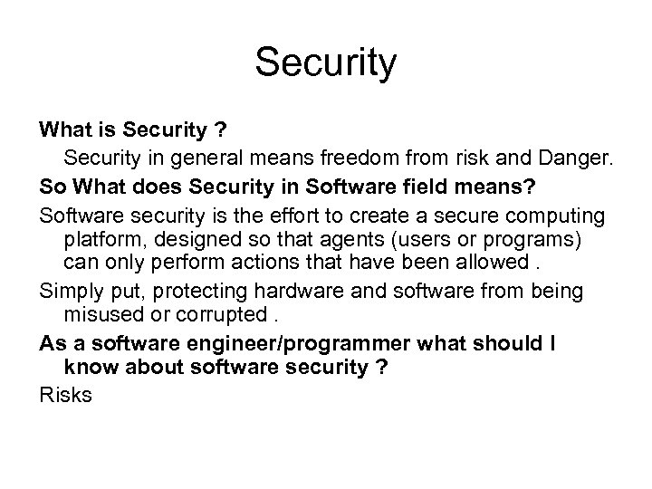 Security What is Security ? Security in general means freedom from risk and Danger.