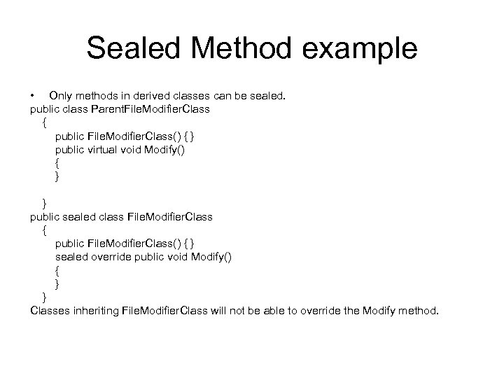 Sealed Method example • Only methods in derived classes can be sealed. public class