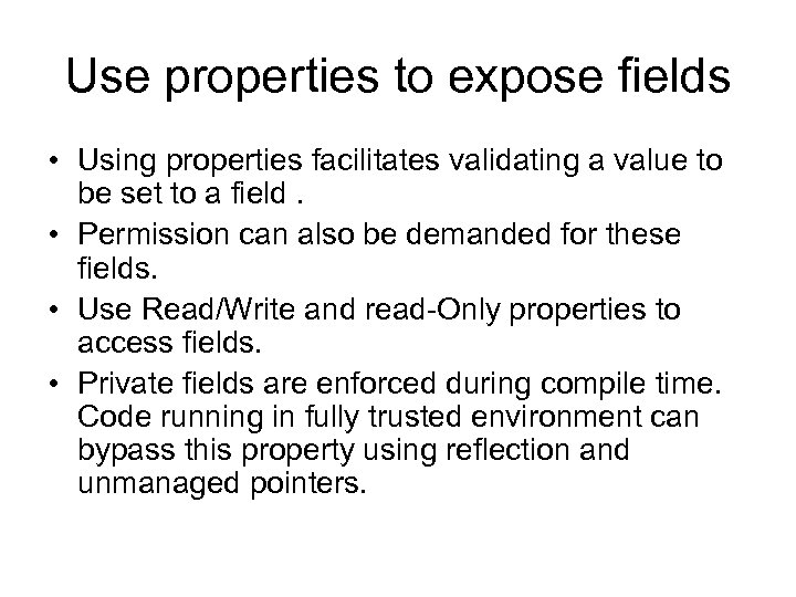 Use properties to expose fields • Using properties facilitates validating a value to be