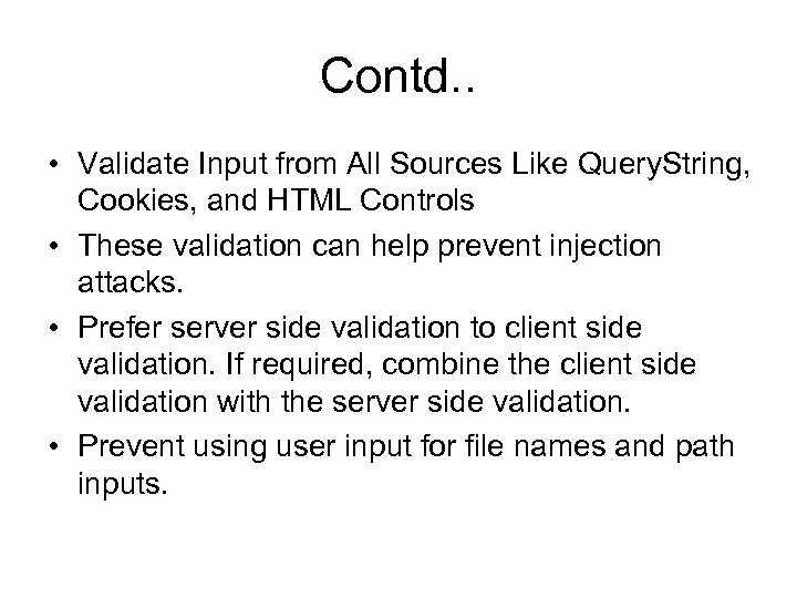 Contd. . • Validate Input from All Sources Like Query. String, Cookies, and HTML