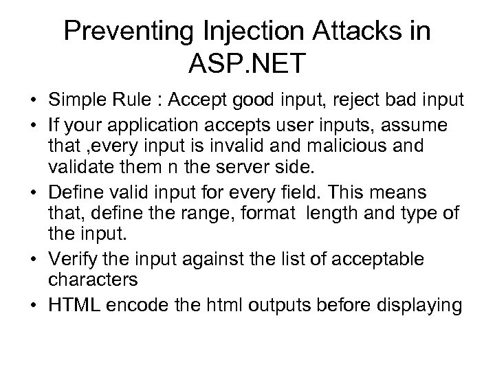 Preventing Injection Attacks in ASP. NET • Simple Rule : Accept good input, reject