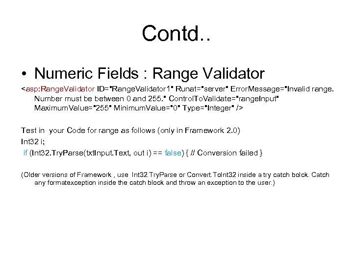 Contd. . • Numeric Fields : Range Validator <asp: Range. Validator ID=