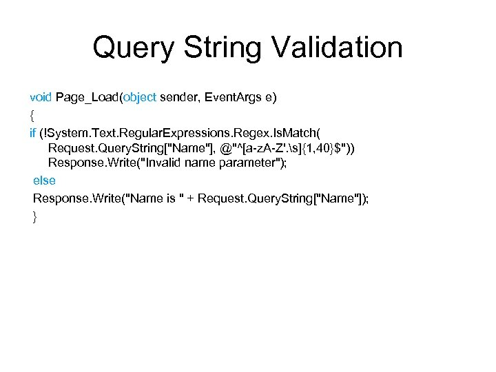 Query String Validation void Page_Load(object sender, Event. Args e) { if (!System. Text. Regular.
