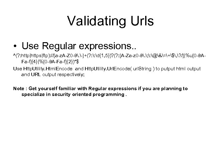 Validating Urls • Use Regular expressions. . ^(? : http|https|ftp): //[a-z. A-Z 0 -9.