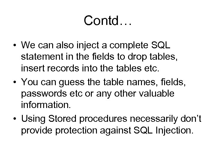 Contd… • We can also inject a complete SQL statement in the fields to