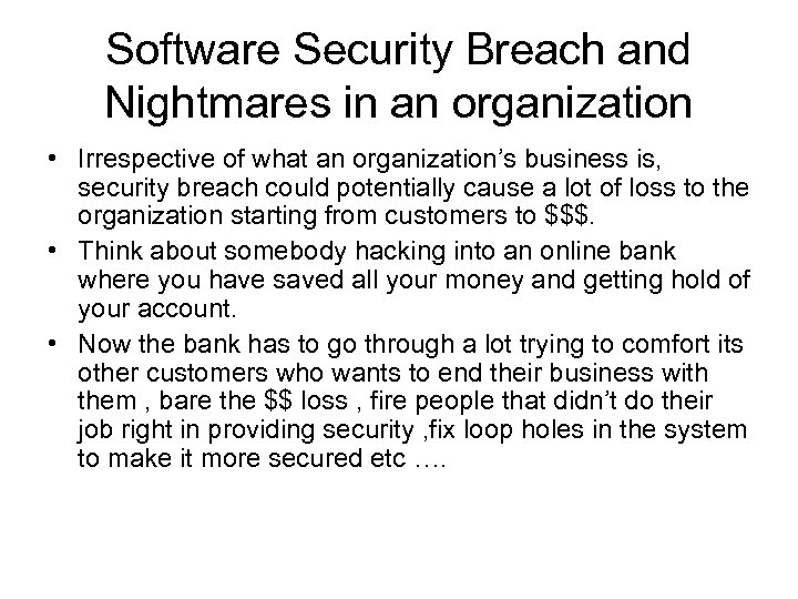 Software Security Breach and Nightmares in an organization • Irrespective of what an organization's
