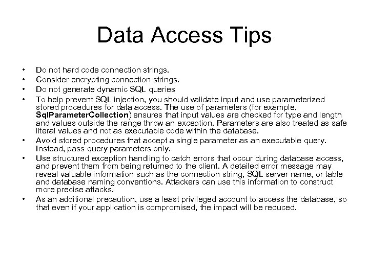 Data Access Tips • • Do not hard code connection strings. Consider encrypting connection