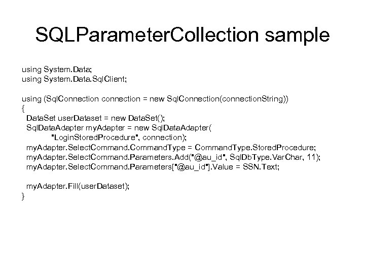 SQLParameter. Collection sample using System. Data; using System. Data. Sql. Client; using (Sql. Connection