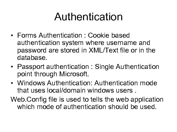 Authentication • Forms Authentication : Cookie based authentication system where username and password are